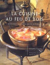 La cuisine au feu de bois : 60 recettes à savourer au coin de la cheminée