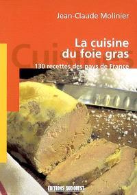 La cuisine du foie gras : 130 recettes des pays de France