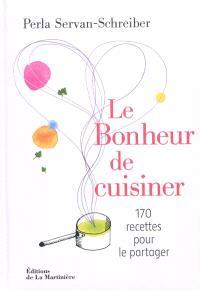 Le bonheur de cuisiner : 170 recettes pour le partager