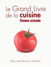 Le grand livre de la cuisine Femme actuelle : nos meilleures recettes