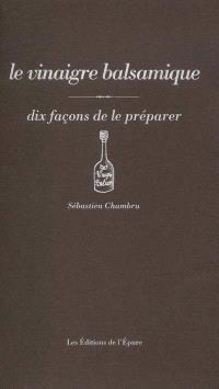 Le vinaigre balsamique : dix façons de le préparer