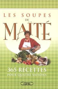 Les soupes de Maïté : 365 recettes pour quatre saisons