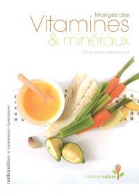Mangez des vitamines & minéraux : 60 recettes pleine forme