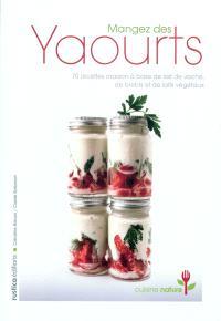 Mangez des yaourts : 70 recettes maison à base de lait de vache, de brebis et de laits végétaux