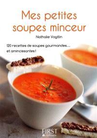 Mes petites soupes minceur : 120 recettes de soupes gourmandes... et amincissantes !