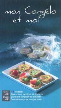 Mon congélo et moi : 48 recettes : bien choisir matériel et produits, comment congeler et réutiliser, des astuces pour manger malin