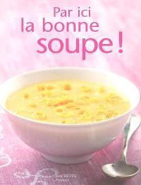 Par ici la bonne soupe !