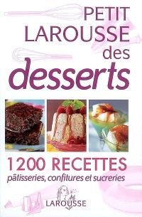 Petit Larousse des desserts : pâtisseries, confitures et sucreries