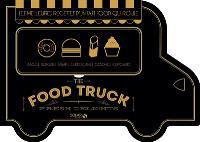 The food truck : fresh delights : les meilleures recettes d'un fast-food qui roule