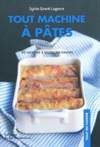 Tout machine à pâtes : 30 recettes à toutes les sauces : la pasta dans tous ses états !