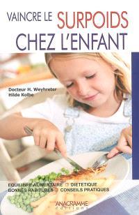 Vaincre le surpoids chez l'enfant : équilibre alimentaire, diététique, bonnes habitudes, conseils pratiques