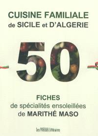 Cuisine familiale de Sicile et d'Algérie : 50 fiches de spécialités ensoleillées