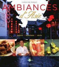 Ambiances d'Asie  : apéros, bouchées, récits