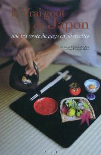 Le vrai goût du Japon : une traversée du Japon en 50 recettes