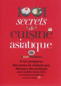 1.001 secrets de cuisine asiatique : pour préparer des nems en restant zen, découper des sashimis sans se faire hara-kiri, et concocter des bentos comme à Tokyo