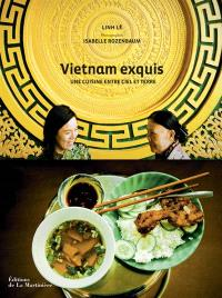 Viêt Nam exquis : une cuisine entre ciel et terre