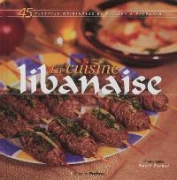 La cuisine libanaise : 45 recettes originales et faciles à préparer