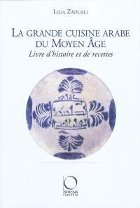La grande cuisine arabe du Moyen Age : livre d'histoire et de recettes