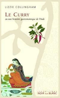 Le curry ou Une histoire gastronomique de l'Inde