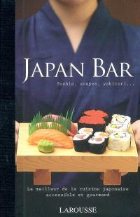 Japan bar : sushis, soupes, yakitori... : le meilleur de la cuisine japonaise accessible et gourmand