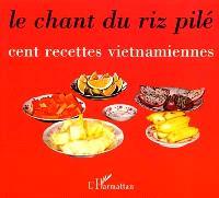 Le chant du riz pilé : cent recettes vietnamiennes