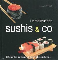 Le meilleur des sushis & Co : 60 recettes faciles de sushis, makis, sashimis...