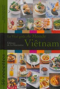 Le vrai goût du monde : Viêt Nam : 50 recettes