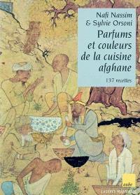 Parfums et couleurs de la cuisine afghane : 137 recettes
