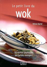Le petit livre du wok : 130 recettes simplissimes aux parfums exotiques !