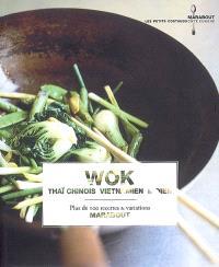 Wok : thaï, chinois, vietnamien, indien : plus de 100 recettes & variations