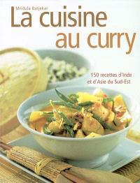 La cuisine au curry : 150 recettes d'Inde et d'Asie du Sud-Est