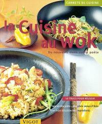 La cuisine au wok : du nouveau dans votre poêle : 10 trucs pour réussir