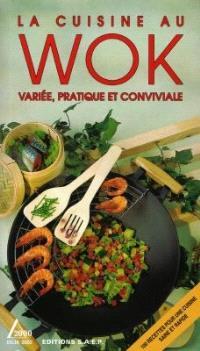 La cuisine au wok : variée, pratique et conviviale