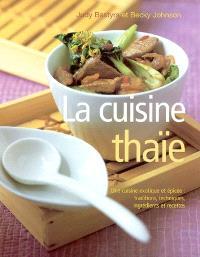 La cuisine thaïe : une cuisine exotique et épicée : traditions, techniques, ingrédients et recettes