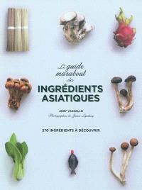 Le grand guide Marabout des ingrédients asiatiques : 270 ingrédients à découvrir