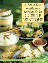 Les 200 meilleures recettes de la cuisine asiatique : 1000 photos pour suivre la réalisation des recettes étape par étape