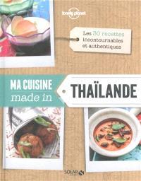Ma cuisine made in Thaïlande : les 30 recettes incontournables et authentiques