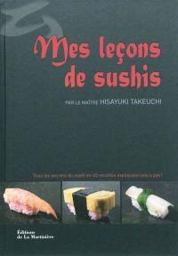 Mes leçons de sushis : tous les secrets du sushi en 45 recettes expliquées pas à pas !