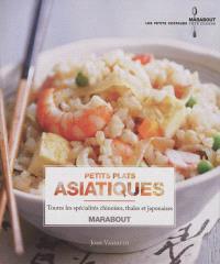 Petits plats asiatiques : toutes les spécialités chinoises, thaïes et japonaises