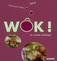 Wôk ! : la cuisine asiatique
