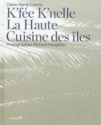 K'fée k'nelle : la haute cuisine des îles