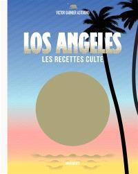 Los Angeles : les recettes cultes : carnet de voyage
