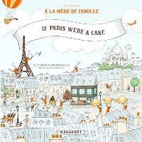 If Paris were a cake : pop-up recipies by A la mère de famille
