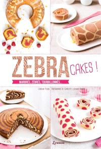 Zebra cakes ! : marbrés, zébrés, tourbillonnés...