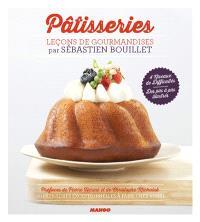 Pâtisseries : leçons de gourmandises : 50 pâtisseries exceptionnelles à faire chez vous !
