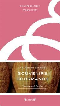 Souvenirs gourmands : la pâtisserie des rêves : témoignages et recettes