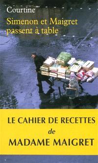Simenon et Maigret passent à table : les plaisirs gourmands de Simenon & les bonnes recettes de Madame Maigret