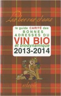 Le guide Carité des bonnes adresses du vin bio et biodynamique : 2013-2014