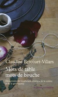 Mots de table, mots de bouche : dictionnaire étymologique et historique du vocabulaire classique de la cuisine et de la gastronomie
