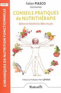 Chroniques de nutrition fonctionnelle. Volume 1, Conseils pratiques de nutrithérapie : battre en brèche les idées reçues